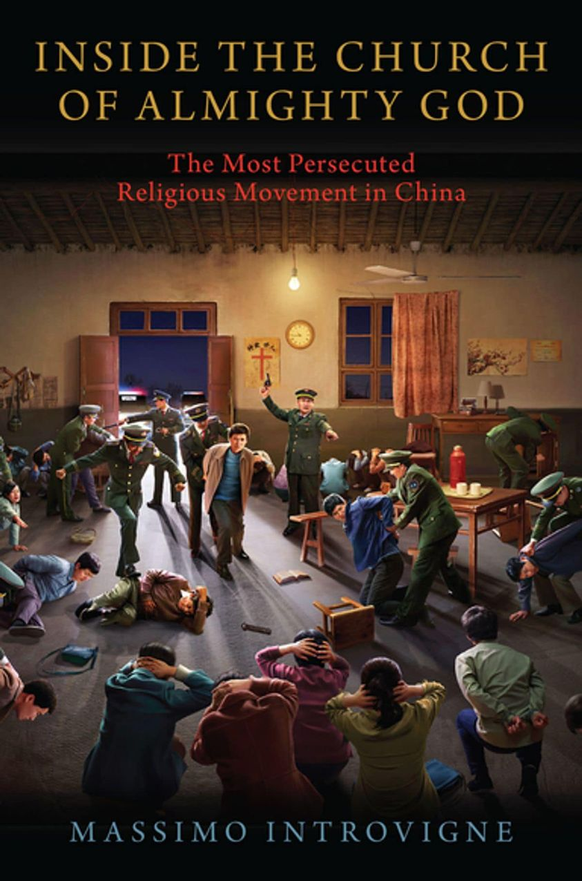 Massimo Introvigne, Inside The Church of Almighty God(全能神): The Most Persecuted Religious Movement in China (2020)