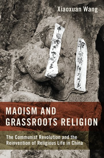 Xiaoxuan Wang, Maoism and Grassroots Religion: The Communist Revolution and the Reinvention of Religious Life in China (2020)